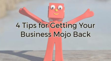 4 Tips for Getting Your Business Mojo Back