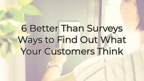 """6 """"Better Than Surveys"""" Ways to Find Out What Your Customers Think"""