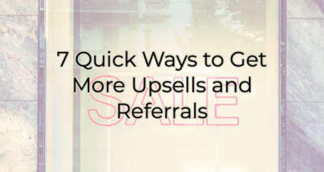 7 Ways to Get More Upsells and Referrals