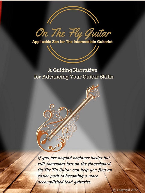 On The Fly Guitar - Applicable Zen for the Intermediate Guitarist