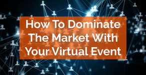 How To Dominate The Market With Your Virtual Event.