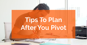 5 Tips How to PLAN After You PIVOT