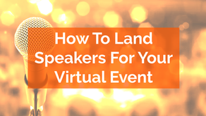 How To Land Speakers For Your Virtual Event