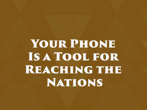 Your Phone Is a Tool for Reaching the Nations