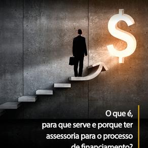 O que é, pra que serve e porque ter uma assessoria para o processo de financiamento?
