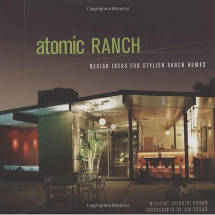 Atomic Ranch: Design Ideas for Stylish Ranch Homes