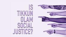 Is Tikkun Olam the same as Social Justice?