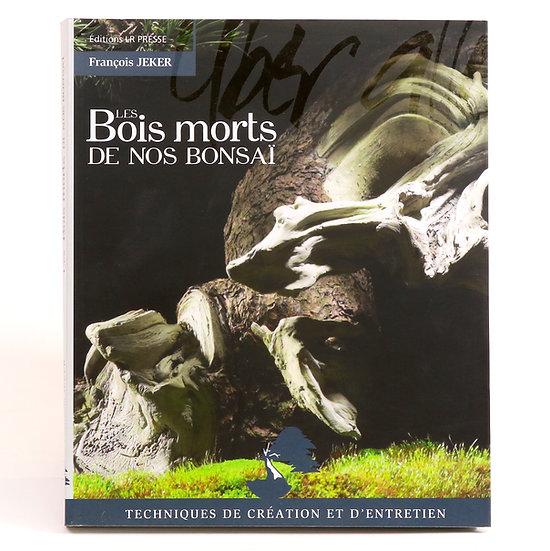 Les bois morts de nos Bonsaï de François Jeker 240 pages