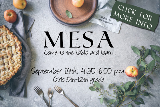MESA September 19th, 4:30-6  What is MESA? Mesa is table in Spanish. Jesus' table calls all to come and dine, to feast and learn more about him. We have an exciting opportunity for girls 5th grade—12th grade to connect and have fun learning to cook and learning about Jesus. MESA runs on the 1st and 3rd Sunday of the month from 4:30—6:00 pm in the Fellowship Hall. For more information please contact the church office at office@hhumc.com or 210-695-3761.