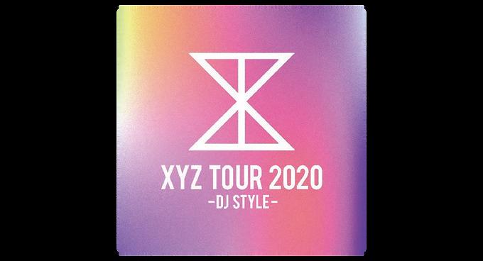 XYZ TOUR 2020 -DJ Style-