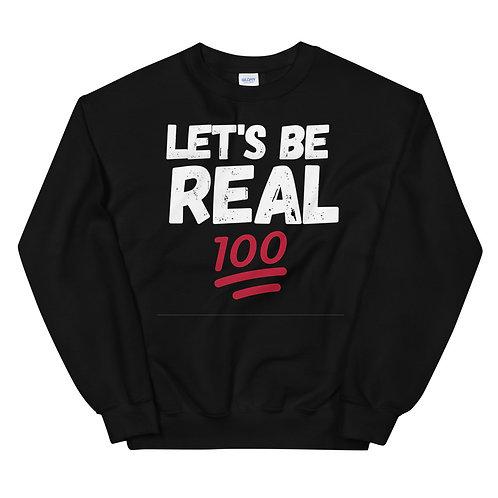 LET'S BE REAL 100 Unisex Sweatshirt