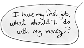 Questions people ask about money: I have my first job, what sould I do with my money?