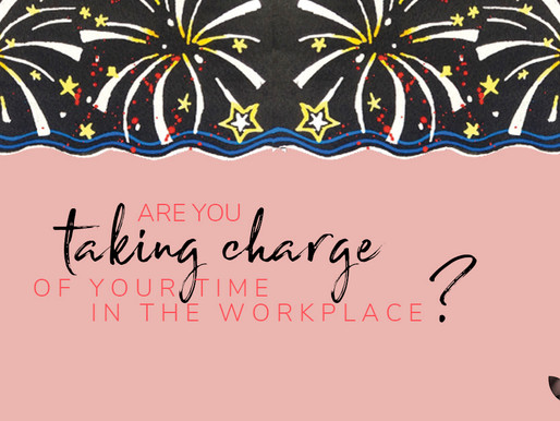 Take charge of your time in the workplace
