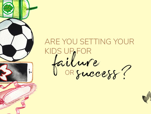 Are you setting your children up for failure or success?