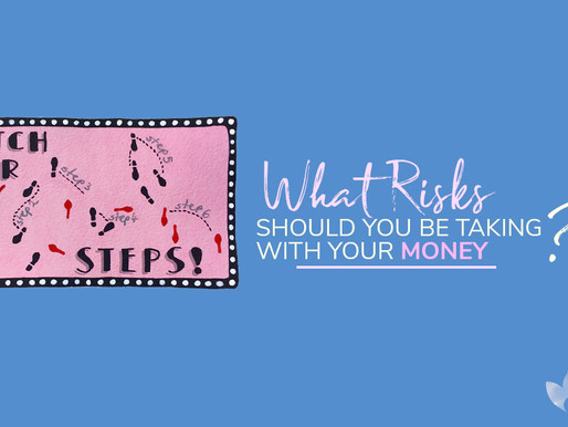 What Risks should you be taking with your money?