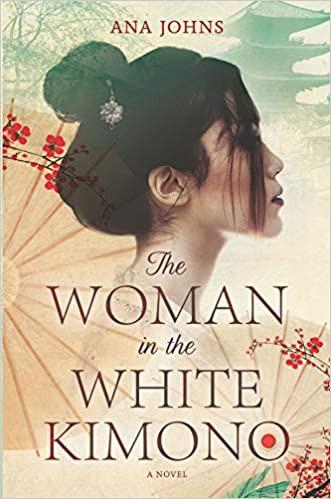 The Woman in the White Kimono: A Novel by Ana Johns