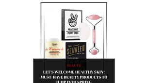 LET'S WELCOME HEALTHY SKIN! MUST-HAVE BEAUTY PRODUCTS TO JUMP INTO SPRING