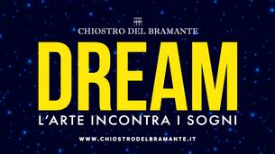 DREAM. L'ARTE INCONTRA I SOGNI / LA MAGIA IR:REALE DEL SUBCONSCIO VISIONARIO