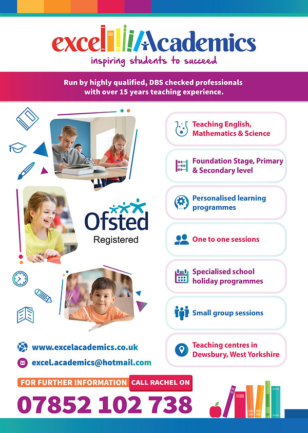 Excel Academics inspiring students to succeed in Maths Scinence English Biology Chemistry Physics Teaching Tutor Private tuition eduate education improve reach hubmatheatics foundation higher stage primary secondary levl 9-1 personalised learning plan programmes one to one 121 one-to-one sessions 1 hour specialised school group sessions big impact improvement improve reach not Kip McGrath centre hub racel enes dr doctor solicitor further information 07984 332 846 highly qualfied DBS chec Ofsted registeredprofessonal tutors 15 year over experience PGC PGCHE PGCE qualifed teachers fantastic friendly family apple west yorkshire books inteligent bright young children inspire amaze achieve pass university governor huddersfield principal senior lecturer special needs tax credit child vouchers