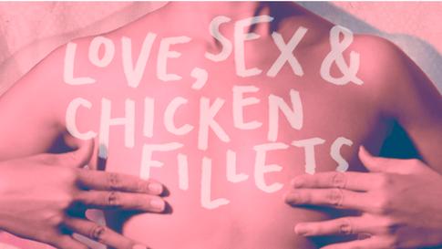 Love, Sex & Chicken Fillets