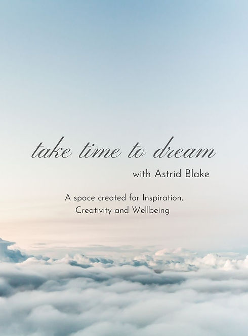 Copy of Copy of  take time to dream  with Astrid Blake- creative wellbeing (1).jpg