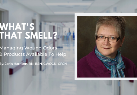 Managing Wound Odors & Products Available To Help