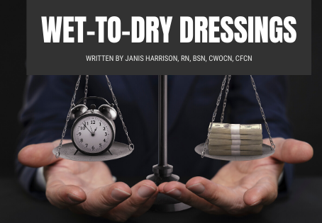 Wet-to-Dry Dressings:  Examining the effectiveness of a labor intensive practice