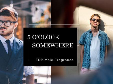 2020 Male Fragrance Series#1: 5 O'clock Somewhere