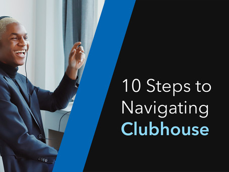 10 STEPS TO NAVIGATING CLUBHOUSE