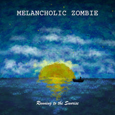 Melancholic Zombie - Running to the Sunrise