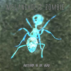 Melancholic Zombie - Antfarm in Ur Head