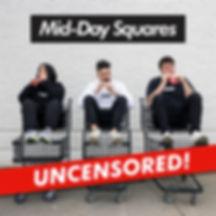 MidDaySquaresUncensored.jpg