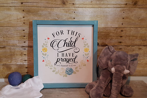 For this Child I have Prayed 12x12 framed sign