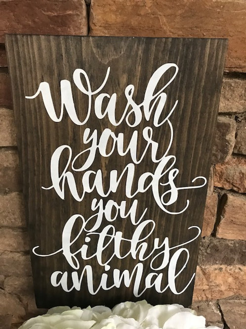 Wash your hand you filthy animal handpainted wood sign