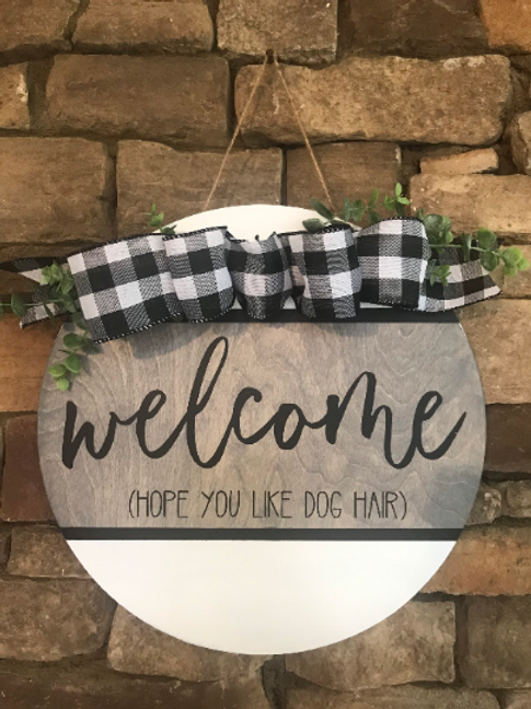 Welcome sign, round welcome door hanger, welcome hope you like dog/cat hair