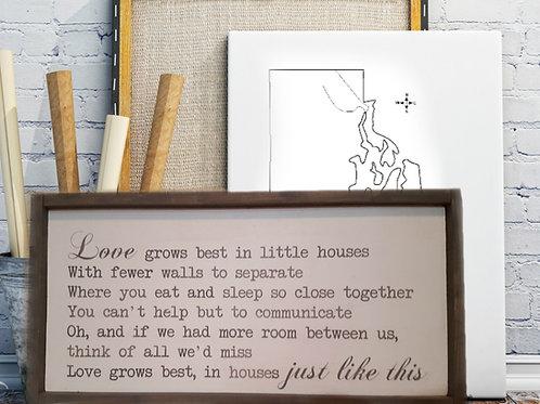 Love Grows Best in Little Houses 12x24 Framed