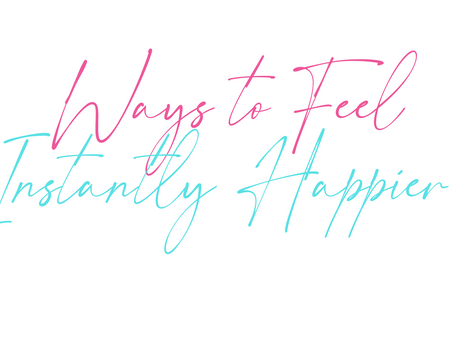 Ways to Feel Instantly Happier