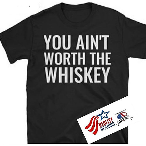 You Ain't Worth The Whiskey