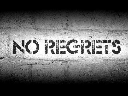 Be terrified of regret