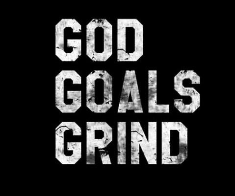 God. Goals. Grind