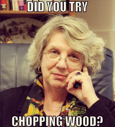 Did you try chopping wood?