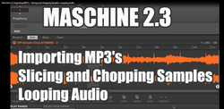 Maschine 2.3 Importing MP3's + Slicing and Chopping Samples +Looping Audio.jpg