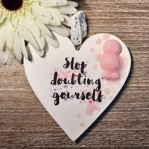 Stop Doubting Yourself Heart Wooden Plaque