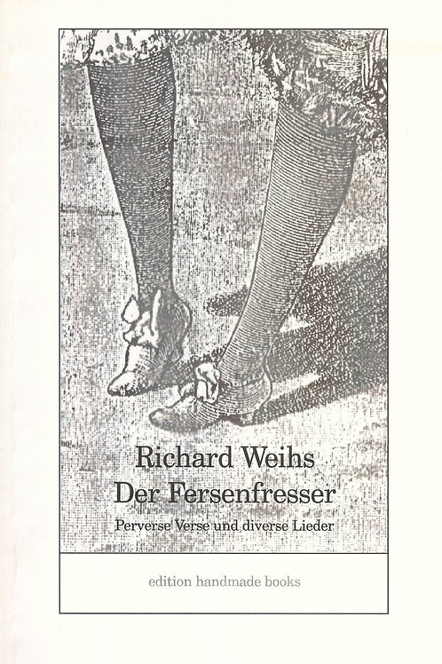 DER FERSENFRESSER   Perverse Verse & diverse Lieder  edition handmade books