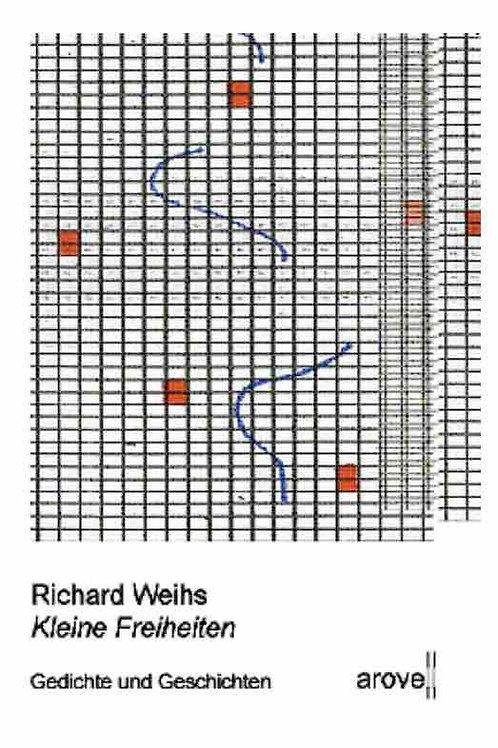 KLEINE FREIHEITEN Gedichte und Geschichten von Richard Weihs Arovell Verlag