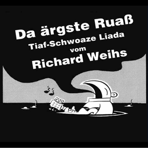 CD Da ärgste Ruaß  Tiaf-schwoaze Liada  von Richard Weihs (Extraplatte212-2)