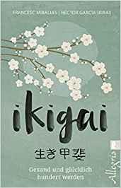Ikigai: Gesund und glücklich hundert werden Taschenbuch – 9. Februar 2018 von Francesc Miralles  & Héctor García
