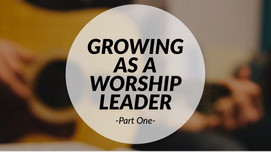 Growing as a Worship Leader - Part One