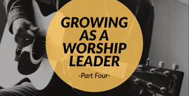 Growing as a Worship Leader - Part Four