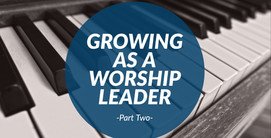 Growing as a Worship Leader - Part Two